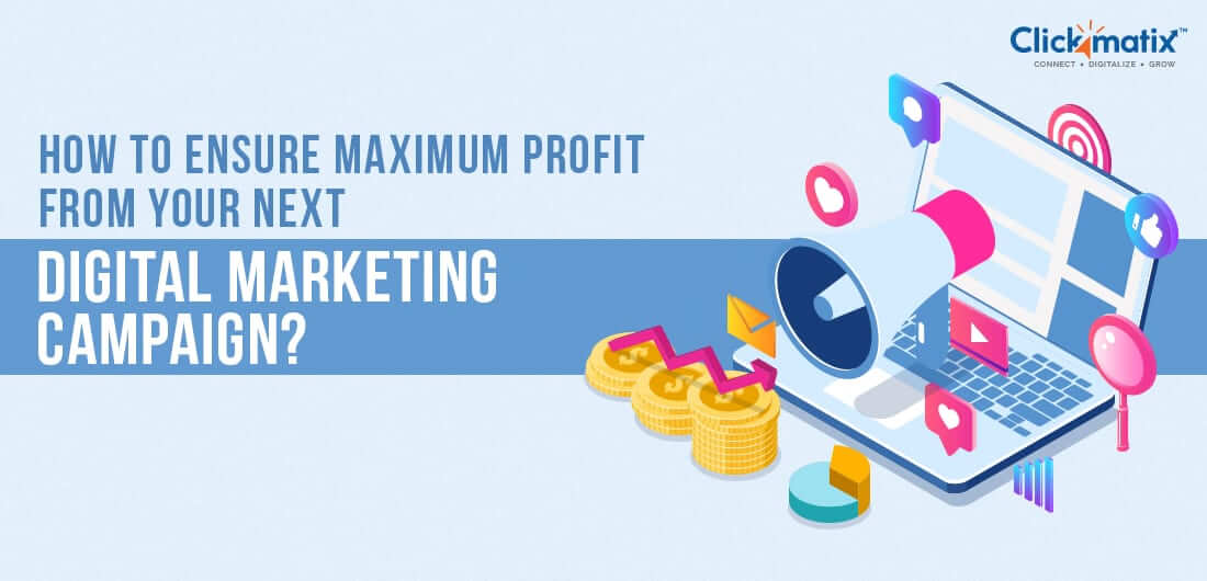 How to Ensure Maximum Profit from Your Next Digital Marketing Campaign